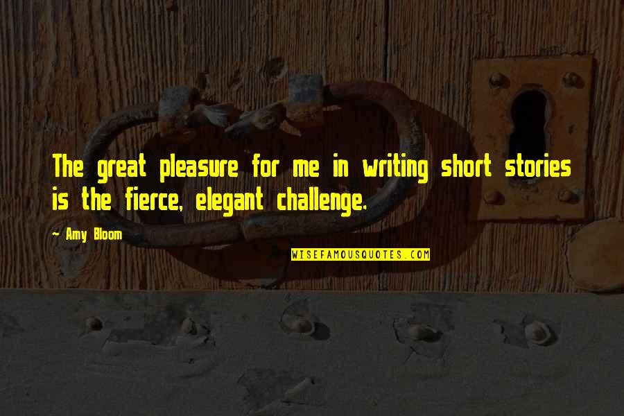 Amy Bloom Quotes By Amy Bloom: The great pleasure for me in writing short