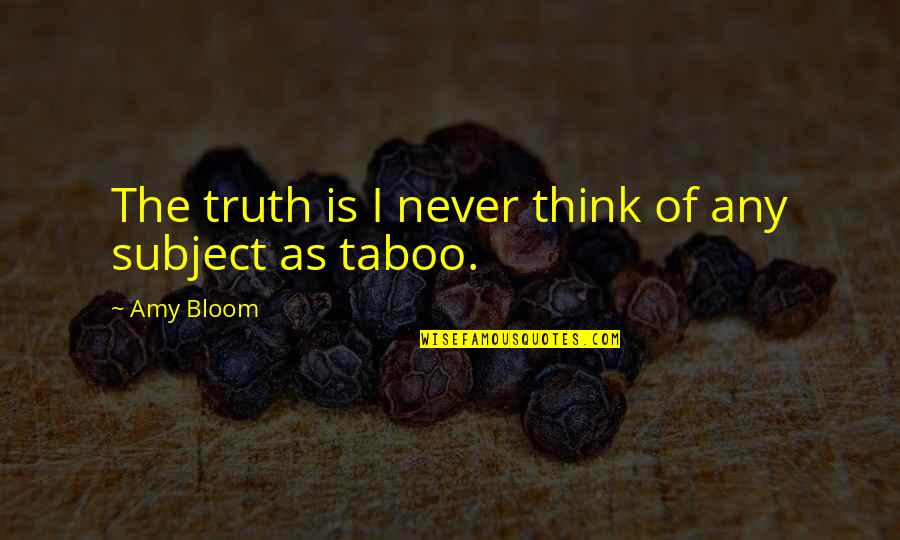 Amy Bloom Quotes By Amy Bloom: The truth is I never think of any