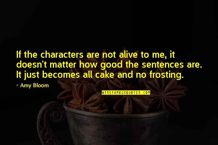 Amy Bloom Quotes By Amy Bloom: If the characters are not alive to me,
