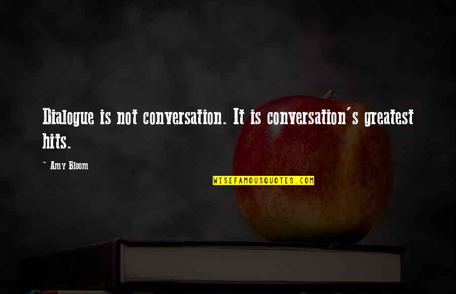 Amy Bloom Quotes By Amy Bloom: Dialogue is not conversation. It is conversation's greatest