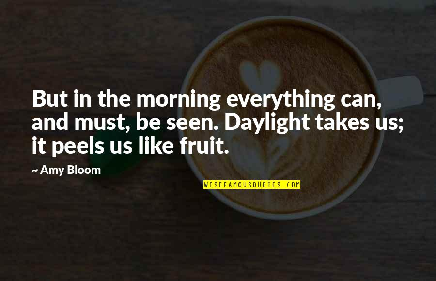 Amy Bloom Quotes By Amy Bloom: But in the morning everything can, and must,