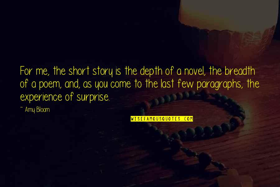 Amy Bloom Quotes By Amy Bloom: For me, the short story is the depth