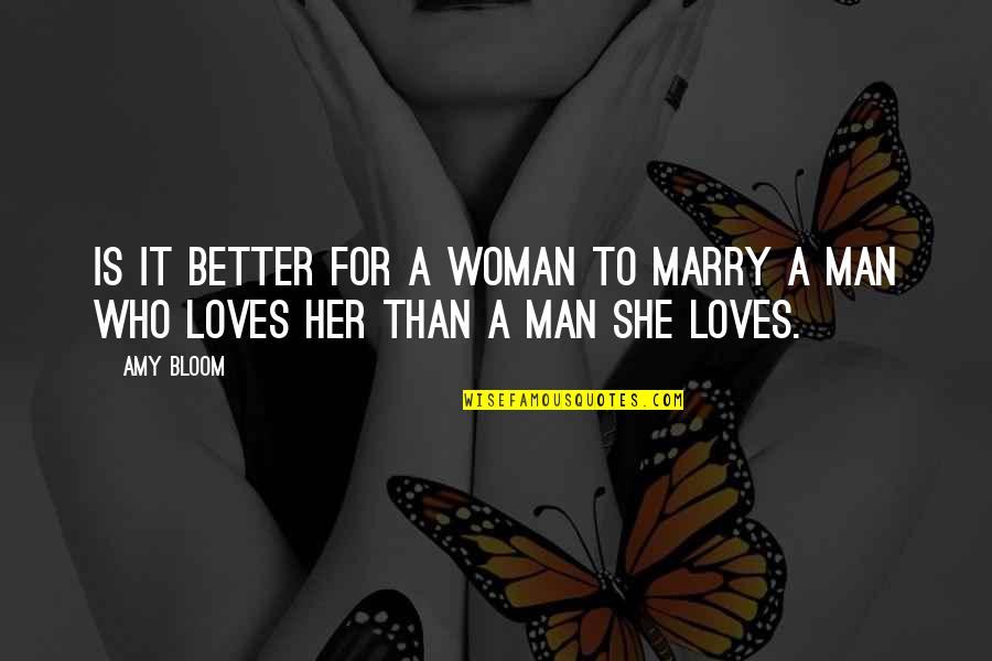 Amy Bloom Quotes By Amy Bloom: Is it better for a woman to marry