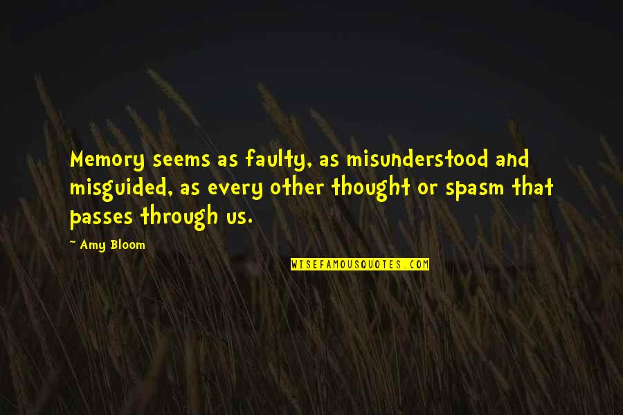 Amy Bloom Quotes By Amy Bloom: Memory seems as faulty, as misunderstood and misguided,