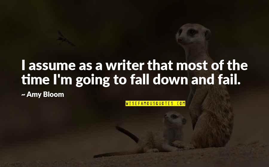 Amy Bloom Quotes By Amy Bloom: I assume as a writer that most of