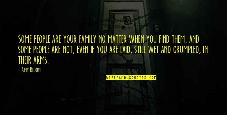 Amy Bloom Quotes By Amy Bloom: Some people are your family no matter when
