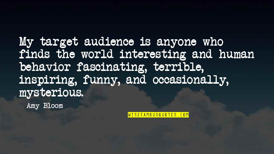 Amy Bloom Quotes By Amy Bloom: My target audience is anyone who finds the