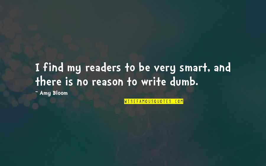 Amy Bloom Quotes By Amy Bloom: I find my readers to be very smart,