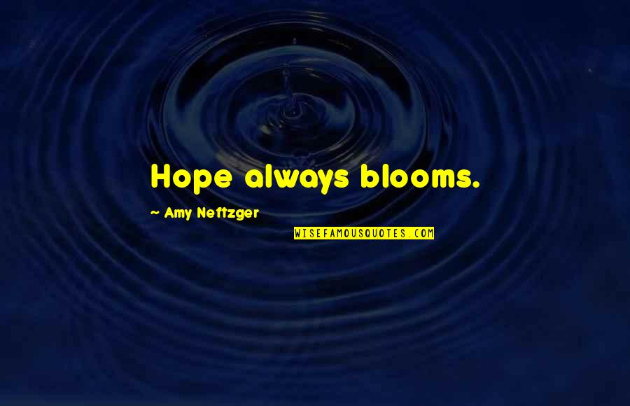 Amy Bloom Quotes By Amy Neftzger: Hope always blooms.