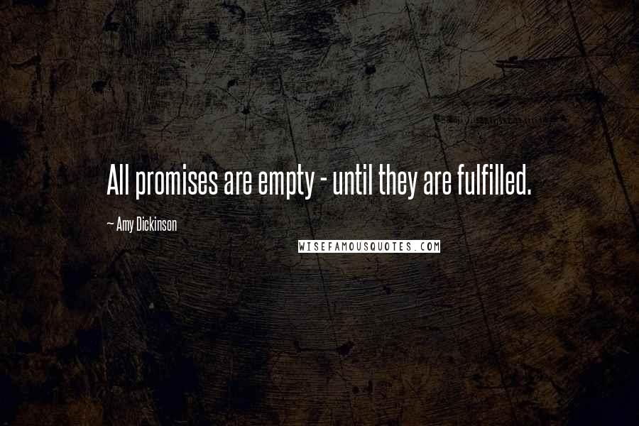 Amy Dickinson quotes: All promises are empty - until they are fulfilled.