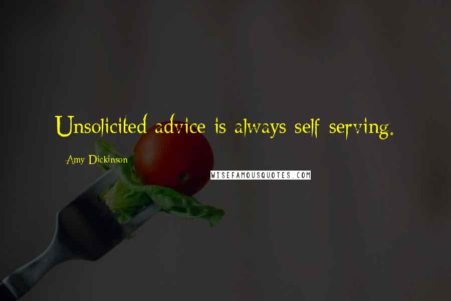 Amy Dickinson quotes: Unsolicited advice is always self-serving.
