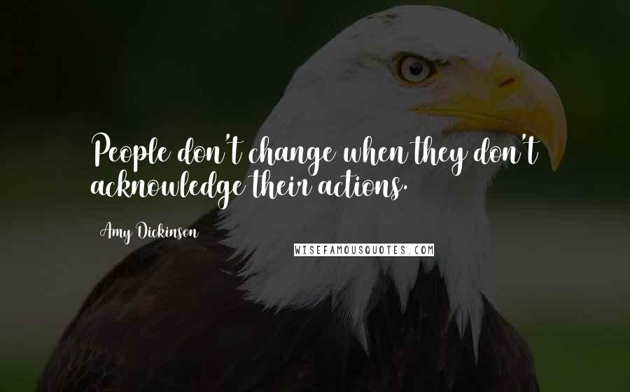 Amy Dickinson quotes: People don't change when they don't acknowledge their actions.