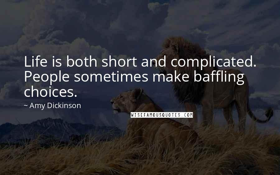 Amy Dickinson quotes: Life is both short and complicated. People sometimes make baffling choices.