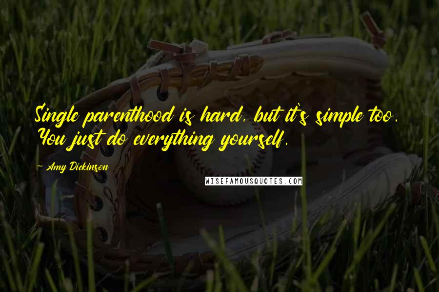 Amy Dickinson quotes: Single parenthood is hard, but it's simple too. You just do everything yourself.