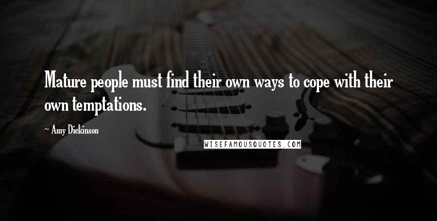 Amy Dickinson quotes: Mature people must find their own ways to cope with their own temptations.