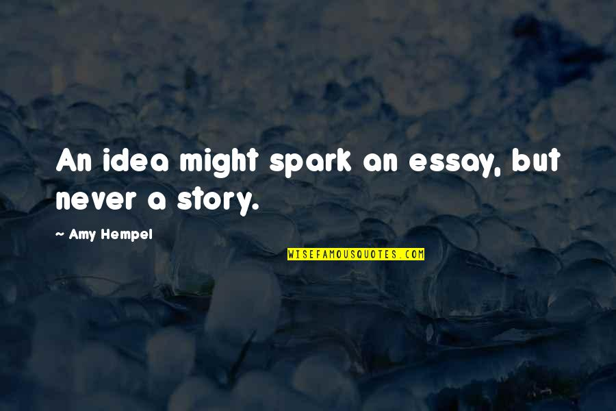 Amy Hempel Quotes By Amy Hempel: An idea might spark an essay, but never
