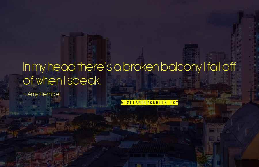 Amy Hempel Quotes By Amy Hempel: In my head there's a broken balcony I