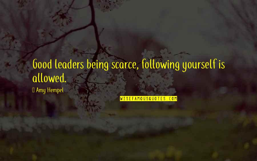 Amy Hempel Quotes By Amy Hempel: Good leaders being scarce, following yourself is allowed.