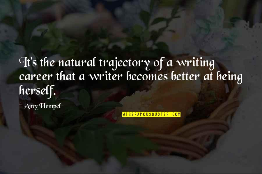 Amy Hempel Quotes By Amy Hempel: It's the natural trajectory of a writing career