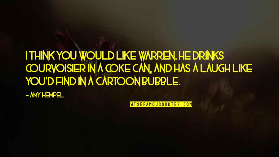 Amy Hempel Quotes By Amy Hempel: I think you would like Warren. He drinks