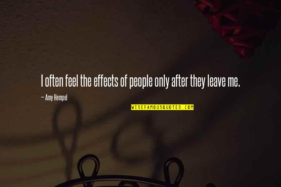 Amy Hempel Quotes By Amy Hempel: I often feel the effects of people only