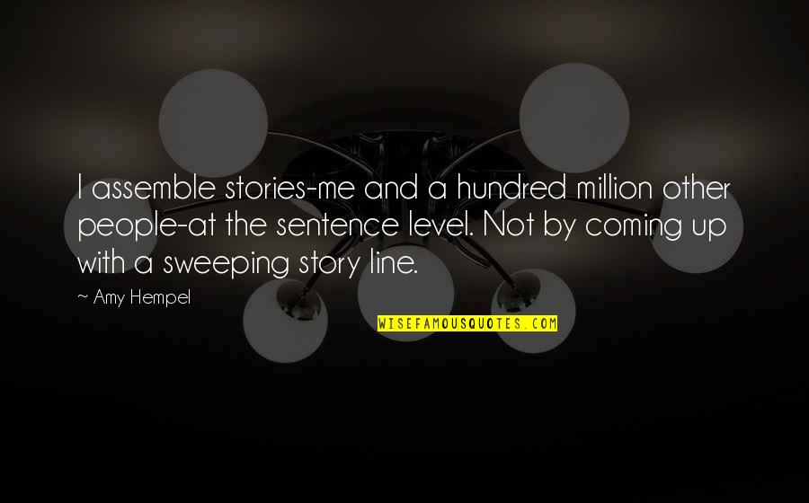 Amy Hempel Quotes By Amy Hempel: I assemble stories-me and a hundred million other