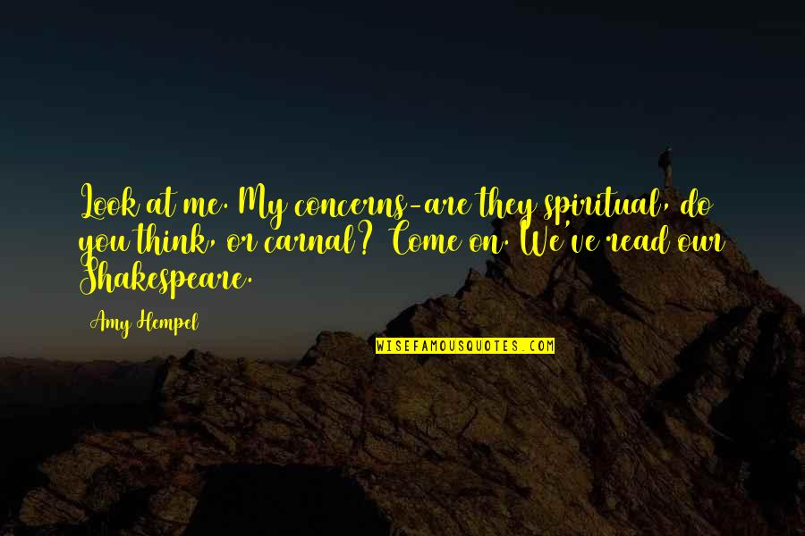 Amy Hempel Quotes By Amy Hempel: Look at me. My concerns-are they spiritual, do