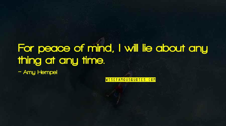 Amy Hempel Quotes By Amy Hempel: For peace of mind, I will lie about