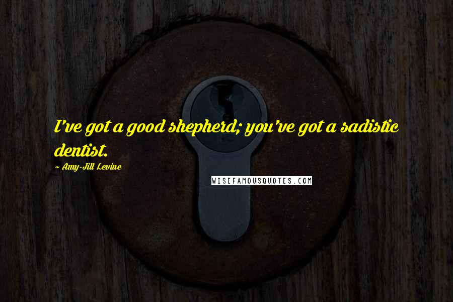 Amy-Jill Levine quotes: I've got a good shepherd; you've got a sadistic dentist.