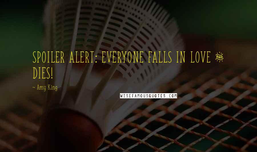 Amy King quotes: SPOILER ALERT: EVERYONE FALLS IN LOVE & DIES!