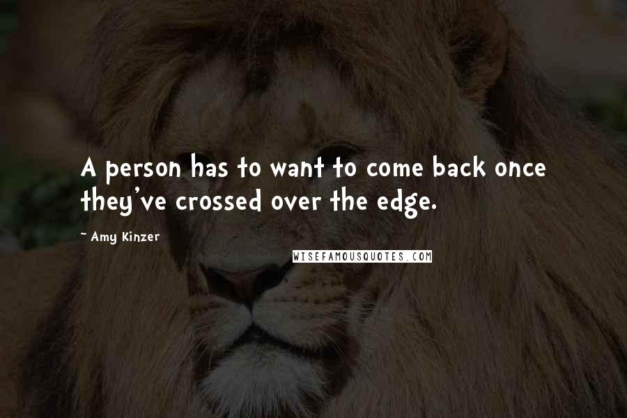 Amy Kinzer quotes: A person has to want to come back once they've crossed over the edge.