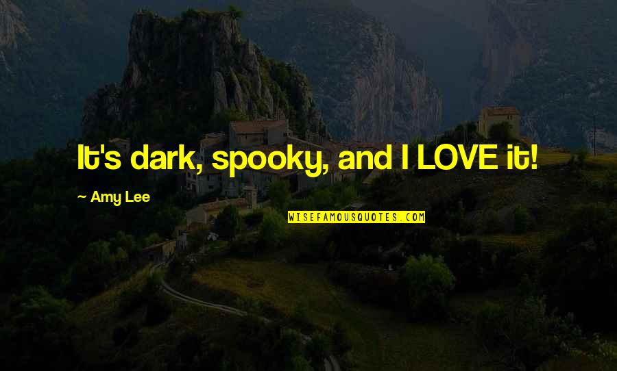 Amy Lee Evanescence Quotes By Amy Lee: It's dark, spooky, and I LOVE it!