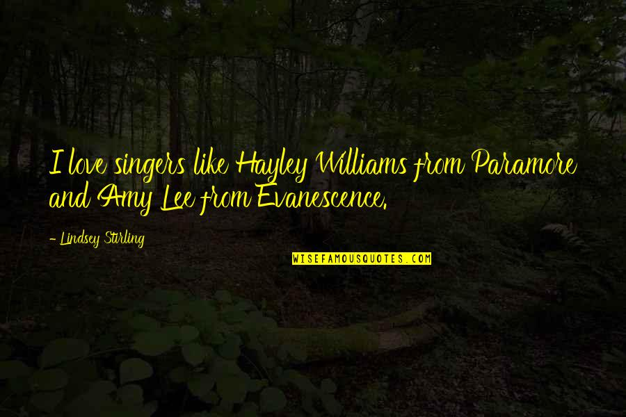 Amy Lee Evanescence Quotes By Lindsey Stirling: I love singers like Hayley Williams from Paramore