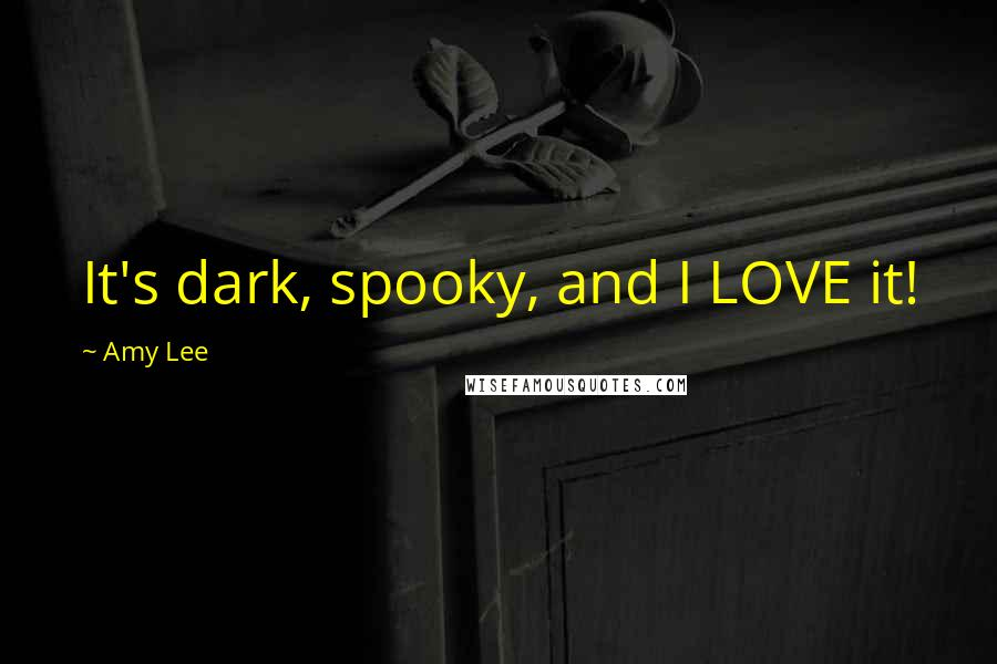 Amy Lee quotes: It's dark, spooky, and I LOVE it!