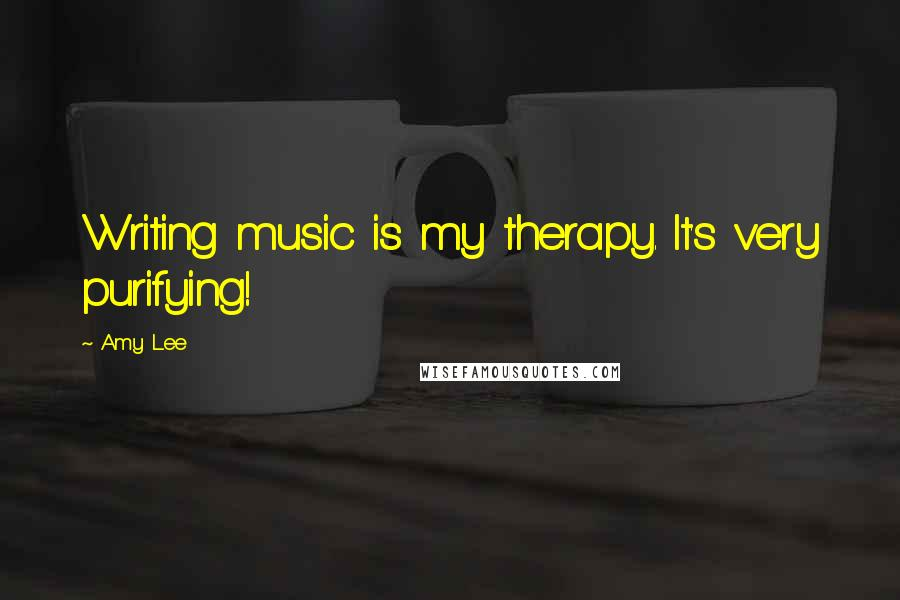 Amy Lee quotes: Writing music is my therapy. It's very purifying!