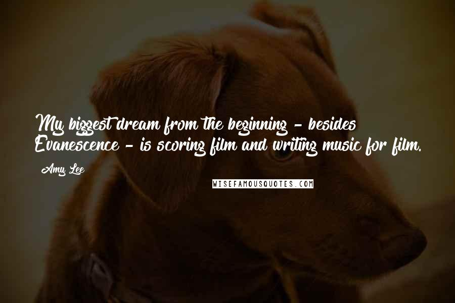 Amy Lee quotes: My biggest dream from the beginning - besides Evanescence - is scoring film and writing music for film.
