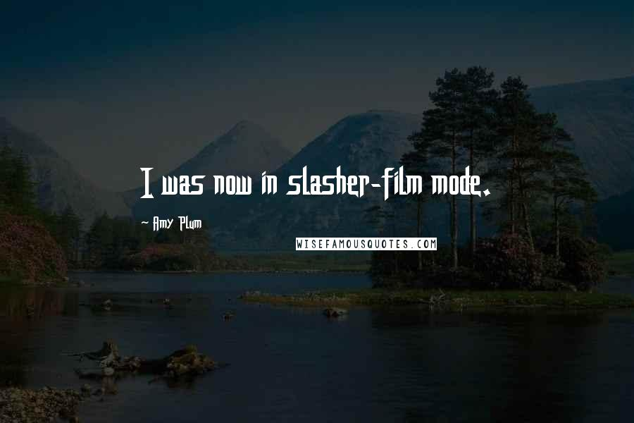 Amy Plum quotes: I was now in slasher-film mode.