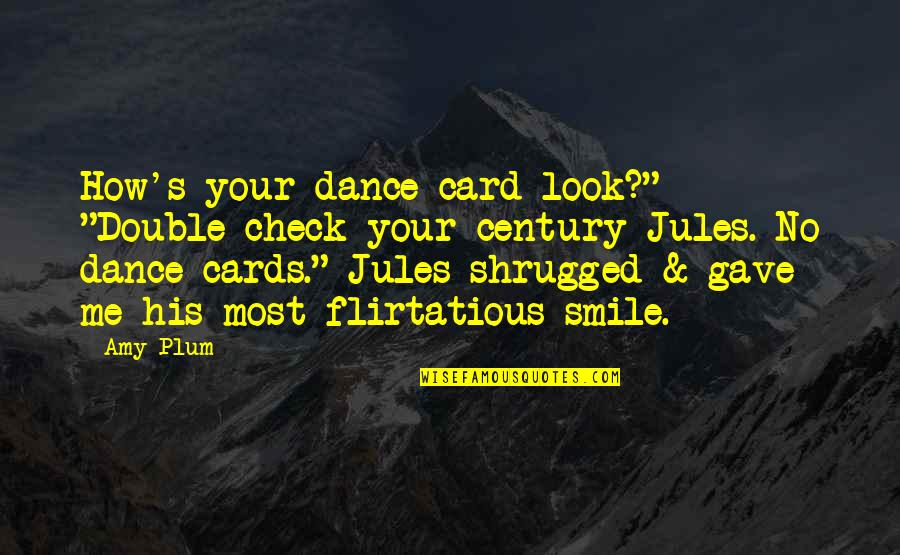 "Amy Plum Quotes By Amy Plum: How's your dance card look?"" ""Double-check your century"