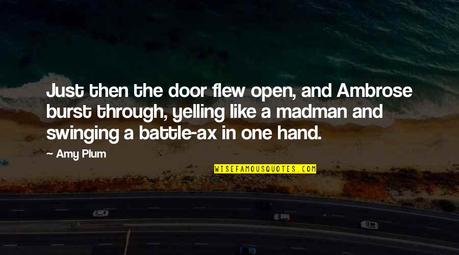 Amy Plum Quotes By Amy Plum: Just then the door flew open, and Ambrose
