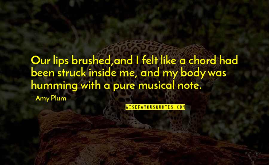 Amy Plum Quotes By Amy Plum: Our lips brushed,and I felt like a chord