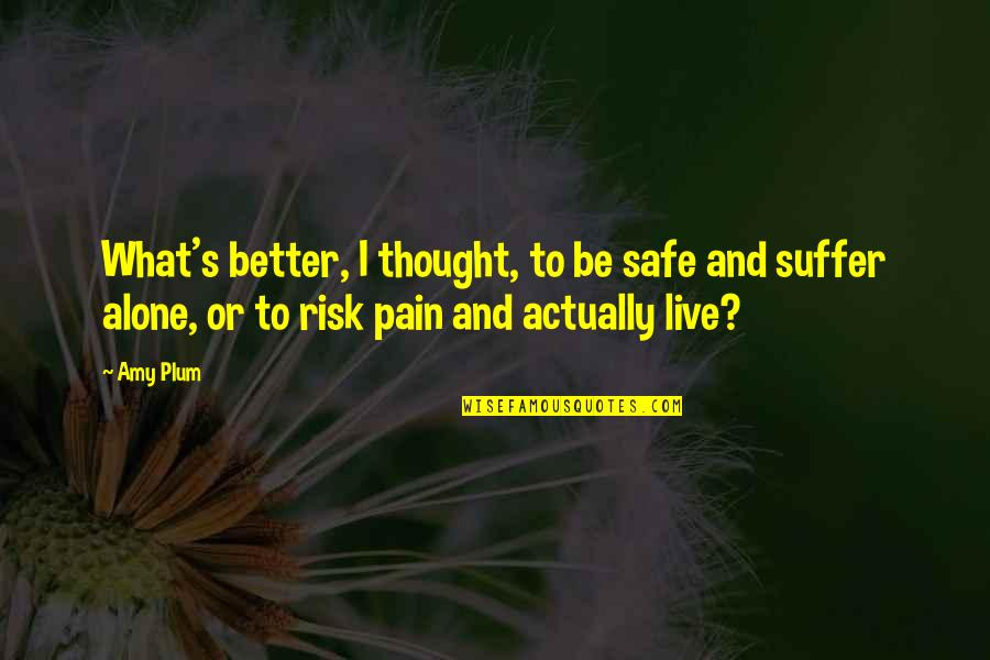 Amy Plum Quotes By Amy Plum: What's better, I thought, to be safe and