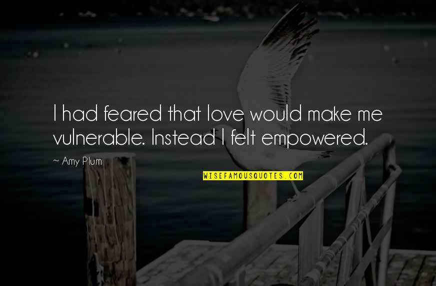 Amy Plum Quotes By Amy Plum: I had feared that love would make me