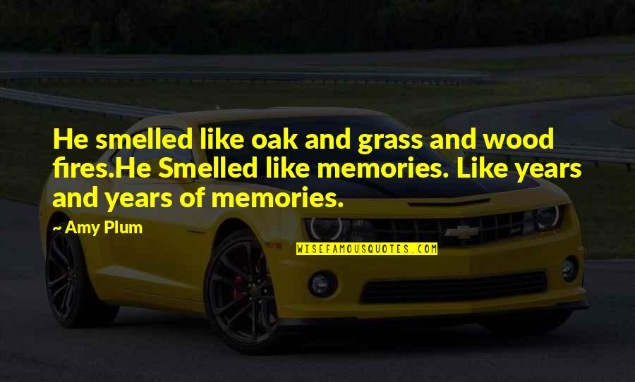 Amy Plum Quotes By Amy Plum: He smelled like oak and grass and wood