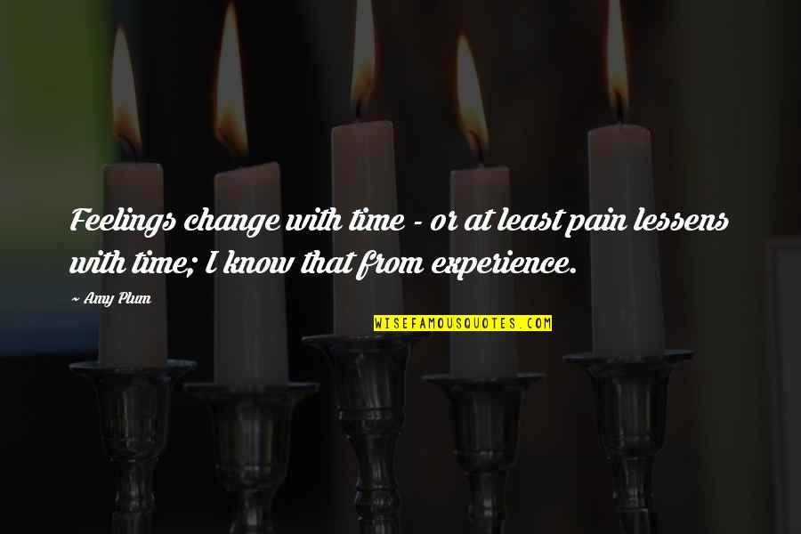 Amy Plum Quotes By Amy Plum: Feelings change with time - or at least
