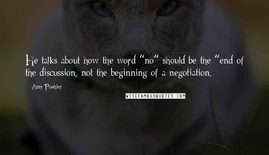 """Amy Poehler quotes: He talks about how the word """"no"""" should be the """"end of the discussion, not the beginning of a negotiation."""