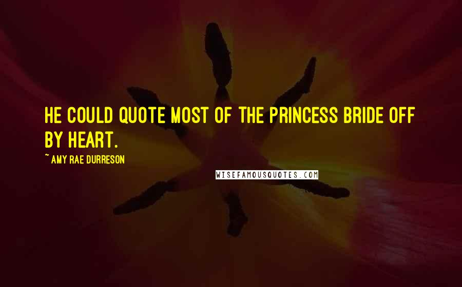 Amy Rae Durreson quotes: He could quote most of The Princess Bride off by heart.