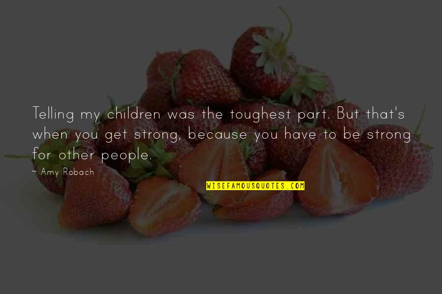 Amy Robach Quotes By Amy Robach: Telling my children was the toughest part. But