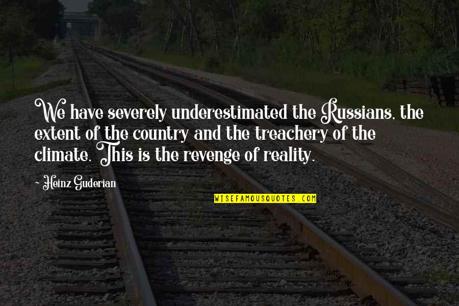 Amy Roloff Quotes By Heinz Guderian: We have severely underestimated the Russians, the extent