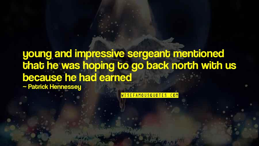 Amy Roloff Quotes By Patrick Hennessey: young and impressive sergeant mentioned that he was