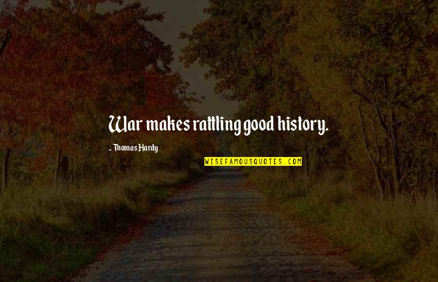 Amy Roloff Quotes By Thomas Hardy: War makes rattling good history.